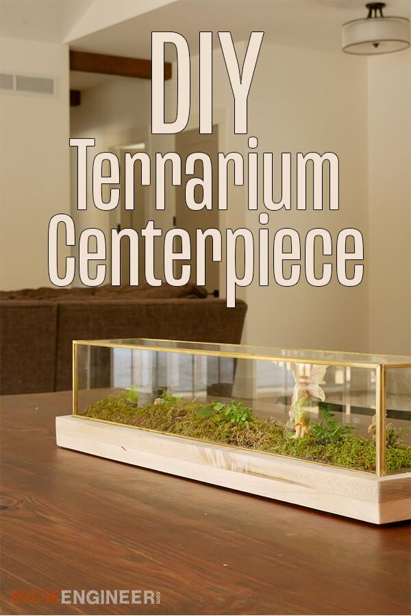DIY Terrarium Centerpiece Tutorial Rogue Engineer